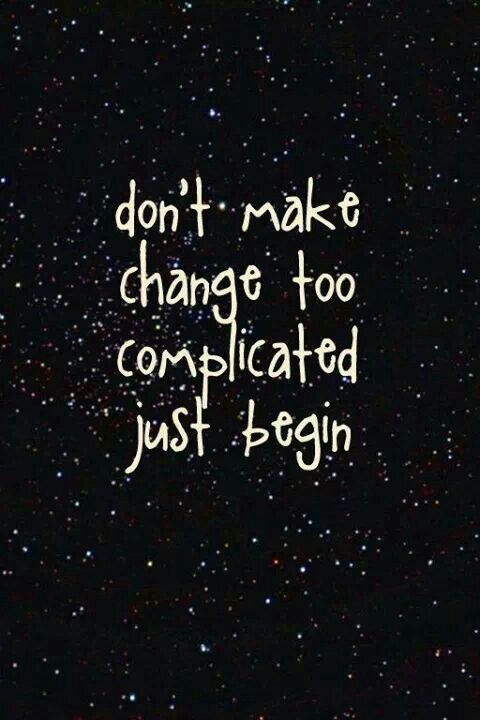 don't make change complicated